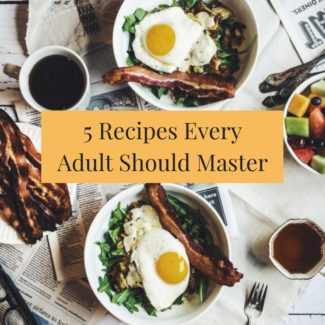 5 Recipes Every Adult Should Master