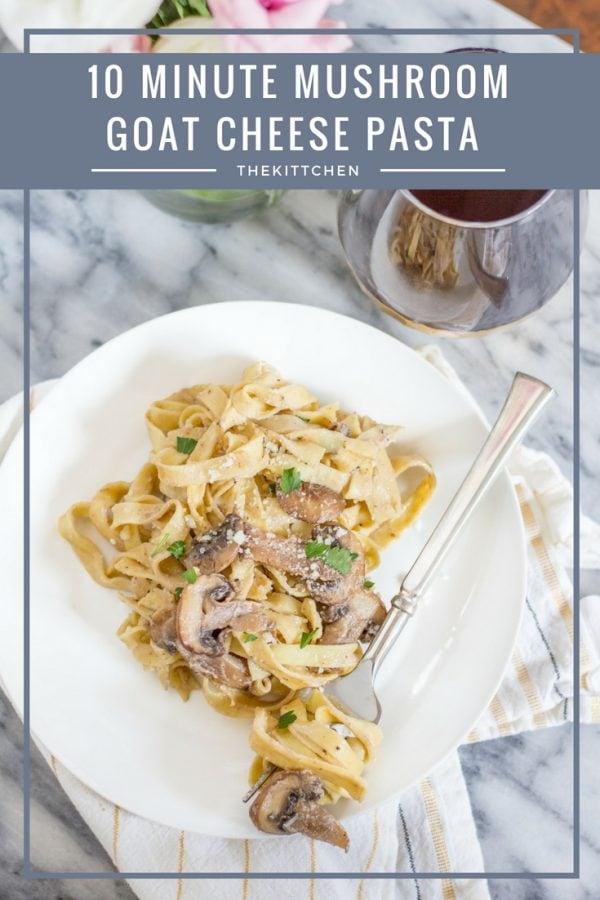 10 minute mushroom goat cheese pasta