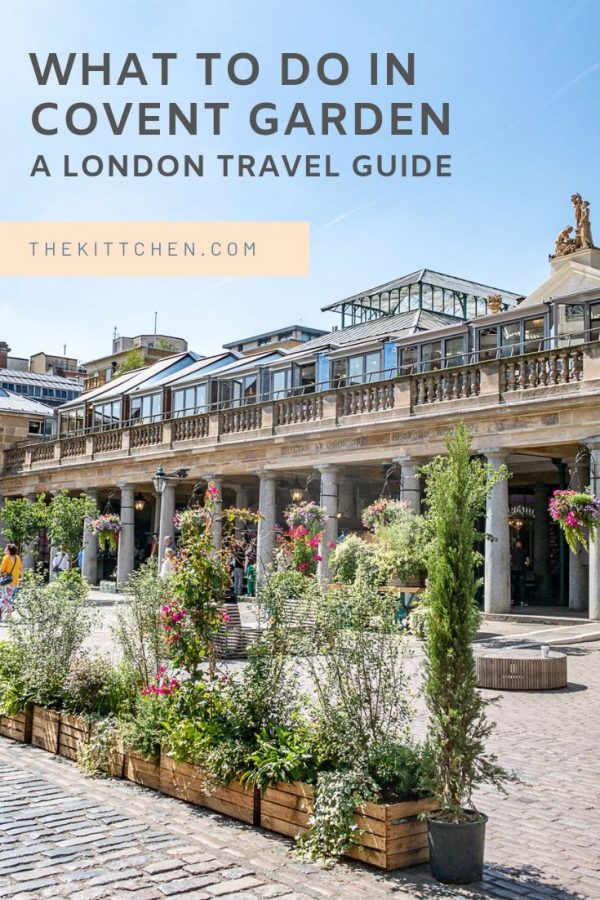 A guide of what to do in Covent Garden, one of London's can't miss neighborhoods!